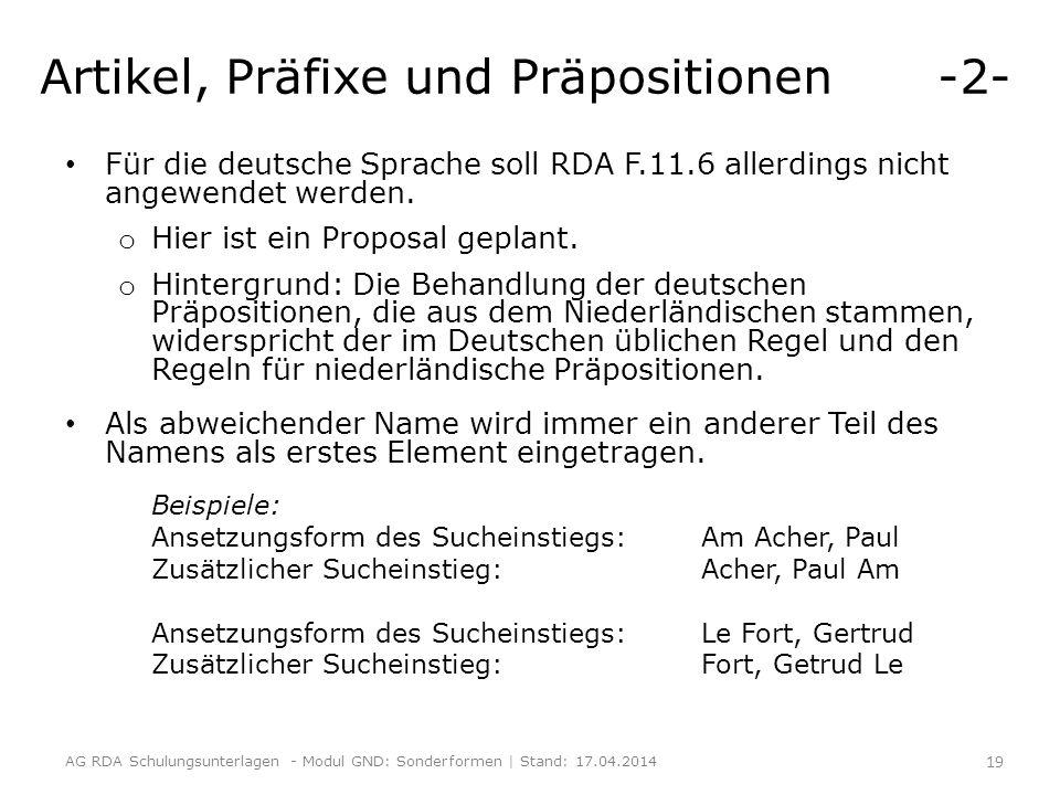 Artikel, Präfixe und Präpositionen -2- Für die deutsche Sprache soll RDA F.11.6 allerdings nicht angewendet werden. o Hier ist ein Proposal geplant. o