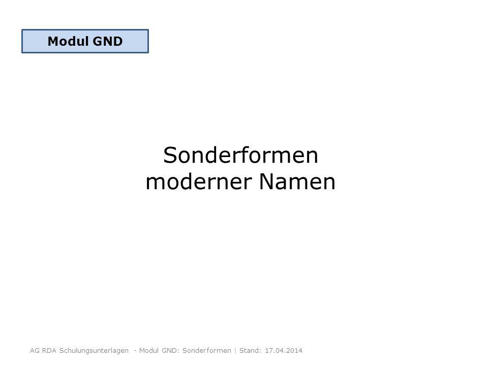 Sonderformen moderner Namen Modul GND AG RDA Schulungsunterlagen - Modul GND: Sonderformen | Stand: 17.04.2014