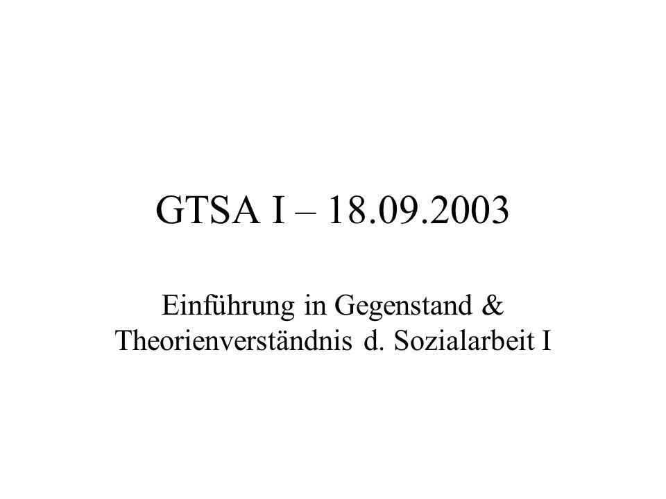 GTSA I – 18.09.2003 Einführung in Gegenstand & Theorienverständnis d. Sozialarbeit I