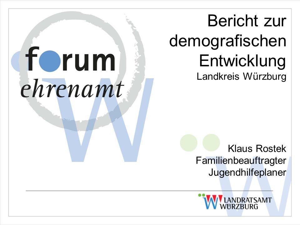 Bericht zur demografischen Entwicklung Landkreis Würzburg Klaus Rostek Familienbeauftragter Jugendhilfeplaner