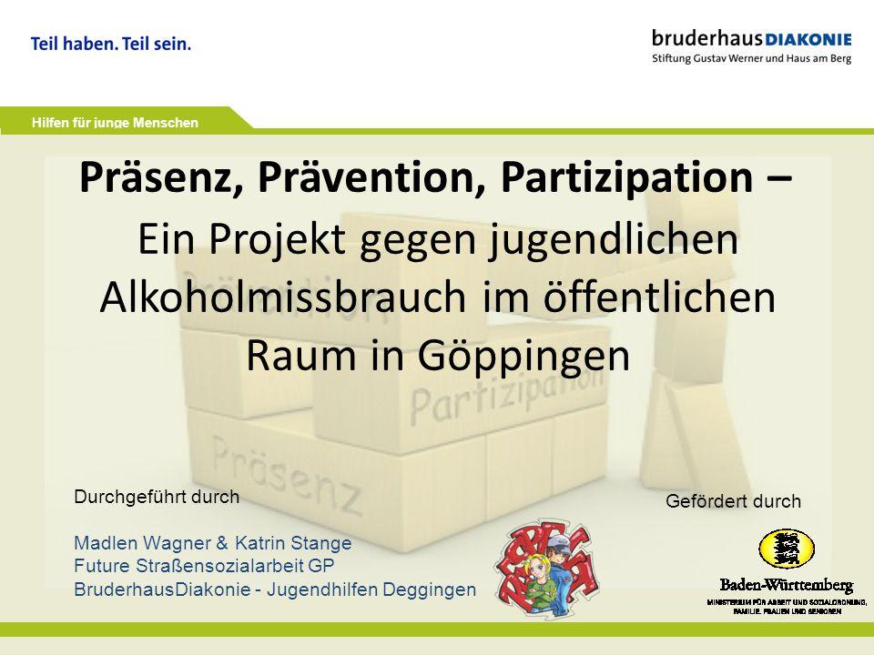 Hilfen für junge Menschen Ein Projekt gegen jugendlichen Alkoholmissbrauch im öffentlichen Raum in Göppingen Durchgeführt durch Madlen Wagner & Katrin