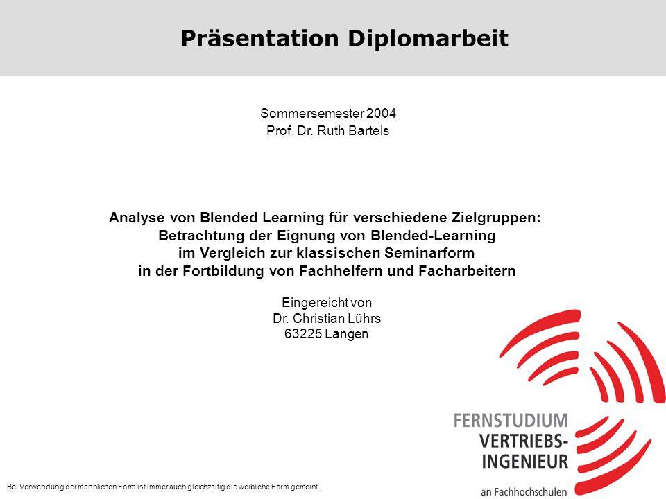 1 Präsentation Diplomarbeit Analyse von Blended Learning für verschiedene Zielgruppen: Betrachtung der Eignung von Blended-Learning im Vergleich zur k