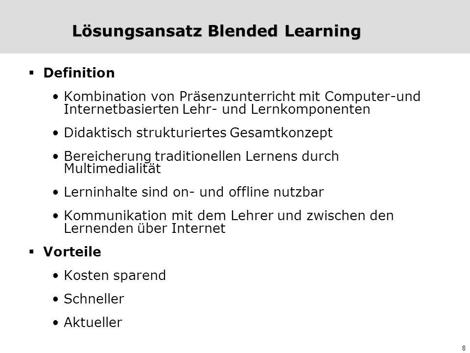 8 Lösungsansatz Blended Learning  Definition Kombination von Präsenzunterricht mit Computer-und Internetbasierten Lehr- und Lernkomponenten Didaktisc