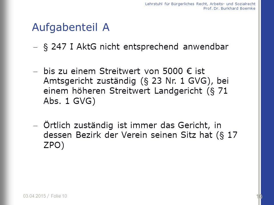 03.04.2015 / Folie 10 § 247 I AktG nicht entsprechend anwendbar bis zu einem Streitwert von 5000 € ist Amtsgericht zuständig (§ 23 Nr. 1 GVG), bei e