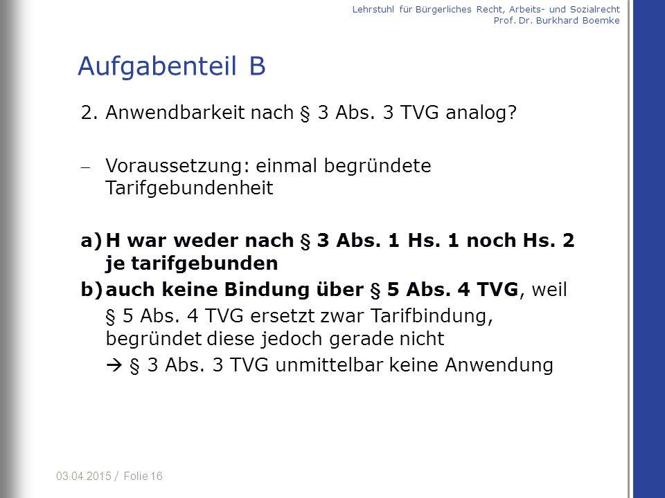 03.04.2015 / Folie 16 2. Anwendbarkeit nach § 3 Abs. 3 TVG analog? Voraussetzung: einmal begründete Tarifgebundenheit a)H war weder nach § 3 Abs. 1 H
