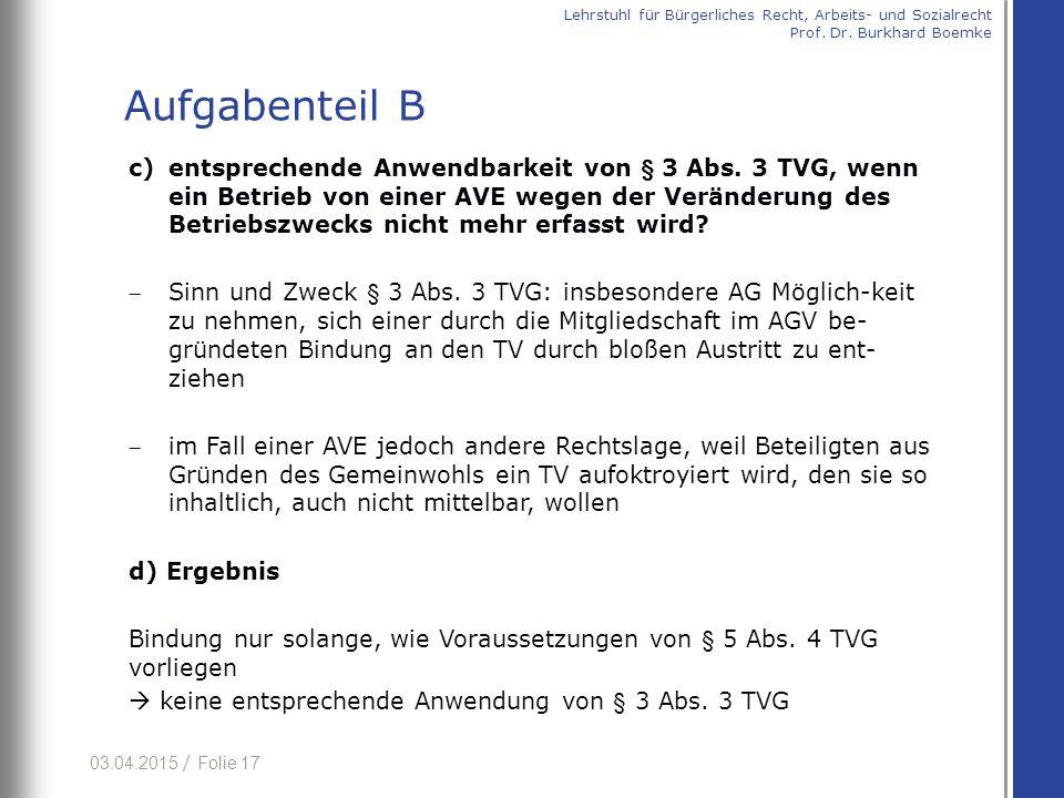 03.04.2015 / Folie 17 c)entsprechende Anwendbarkeit von § 3 Abs. 3 TVG, wenn ein Betrieb von einer AVE wegen der Veränderung des Betriebszwecks nicht