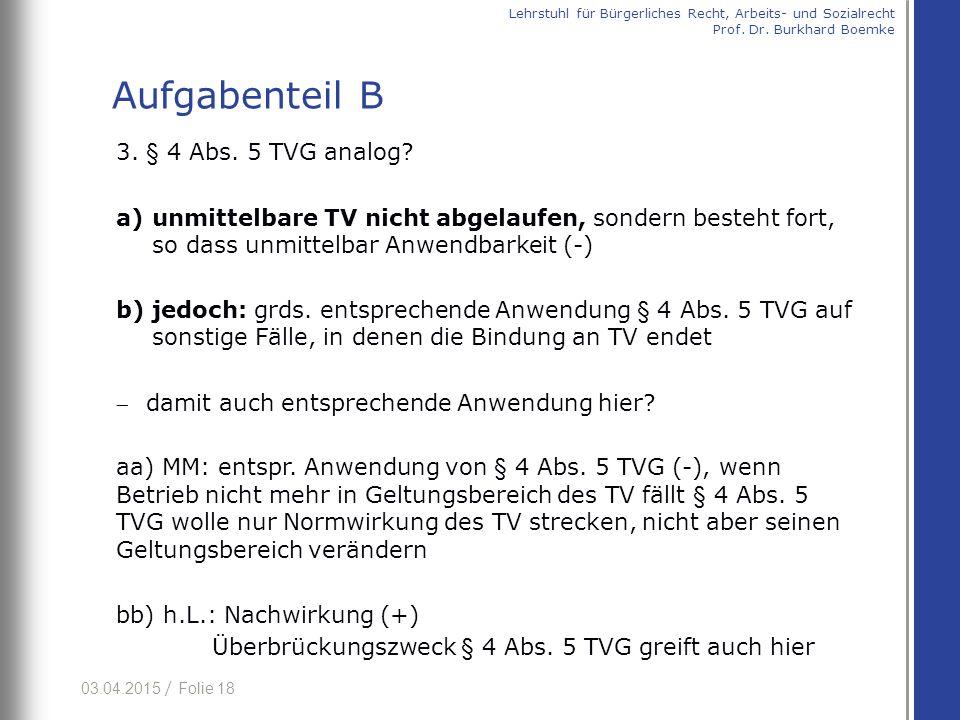 03.04.2015 / Folie 18 3. § 4 Abs. 5 TVG analog? a)unmittelbare TV nicht abgelaufen, sondern besteht fort, so dass unmittelbar Anwendbarkeit (-) b)jedo