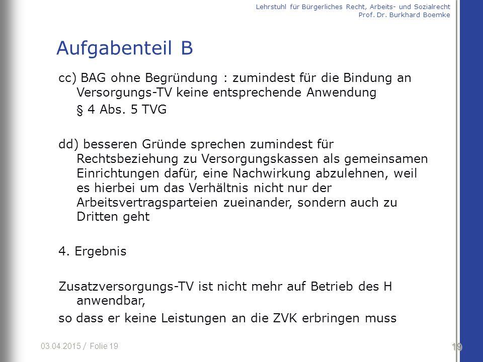 03.04.2015 / Folie 19 cc) BAG ohne Begründung : zumindest für die Bindung an Versorgungs-TV keine entsprechende Anwendung § 4 Abs. 5 TVG dd) besseren