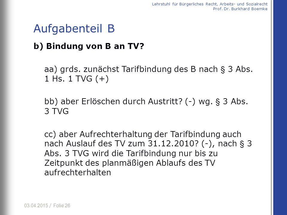 03.04.2015 / Folie 26 b) Bindung von B an TV? aa) grds. zunächst Tarifbindung des B nach § 3 Abs. 1 Hs. 1 TVG (+) bb) aber Erlöschen durch Austritt? (