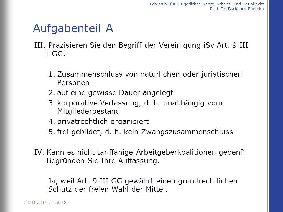 03.04.2015 / Folie 3 III. Präzisieren Sie den Begriff der Vereinigung iSv Art. 9 III 1 GG. 1.Zusammenschluss von natürlichen oder juristischen Persone