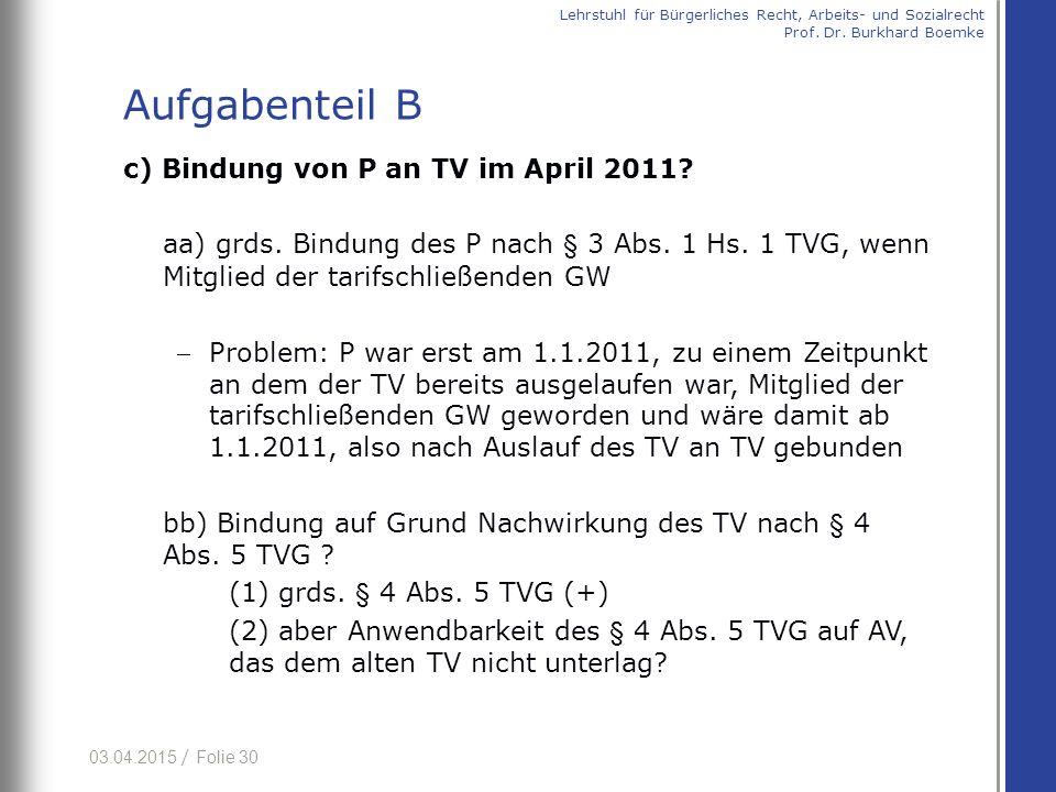 03.04.2015 / Folie 30 c) Bindung von P an TV im April 2011? aa) grds. Bindung des P nach § 3 Abs. 1 Hs. 1 TVG, wenn Mitglied der tarifschließenden GW