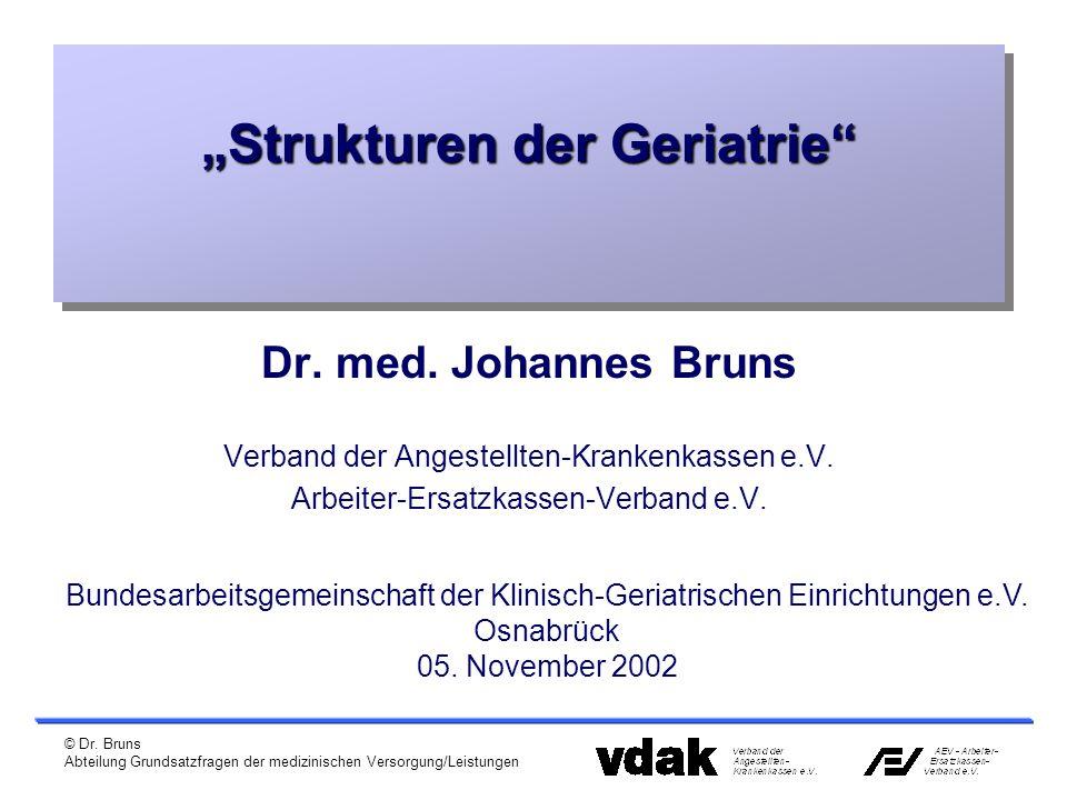 """© Dr. Bruns Abteilung Grundsatzfragen der medizinischen Versorgung/Leistungen """"Strukturen der Geriatrie"""" Dr. med. Johannes Bruns Verband der Angestell"""