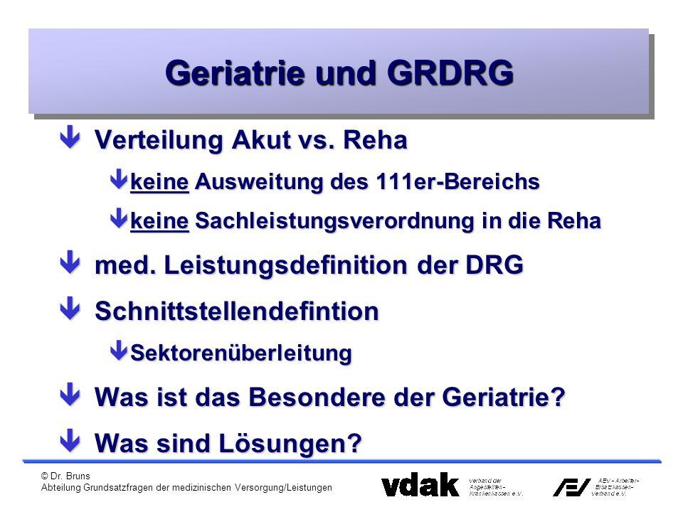 © Dr. Bruns Abteilung Grundsatzfragen der medizinischen Versorgung/Leistungen Geriatrie und GRDRG êVerteilung Akut vs. Reha êkeine Ausweitung des 111e