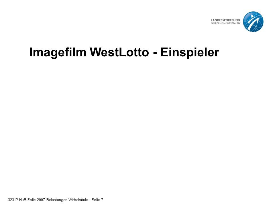 Imagefilm WestLotto - Einspieler 323 P-HuB Folie 2007 Belastungen Wirbelsäule - Folie 7