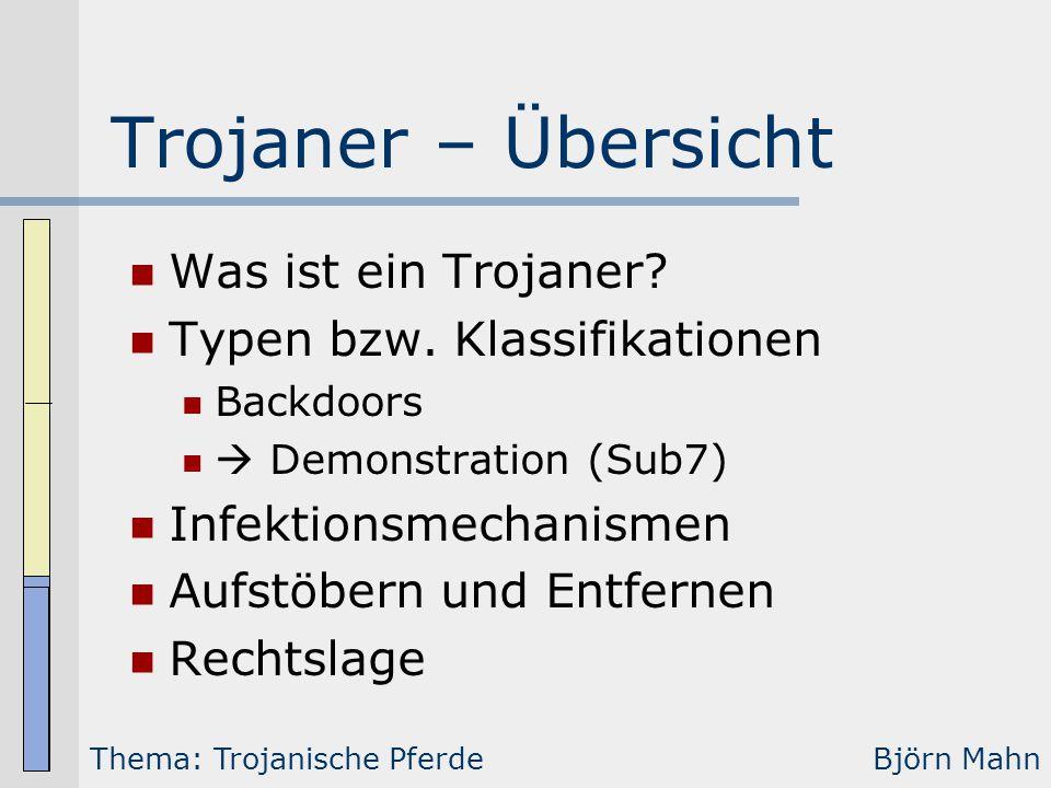 Trojaner – Übersicht Was ist ein Trojaner? Typen bzw. Klassifikationen Backdoors  Demonstration (Sub7) Infektionsmechanismen Aufstöbern und Entfernen