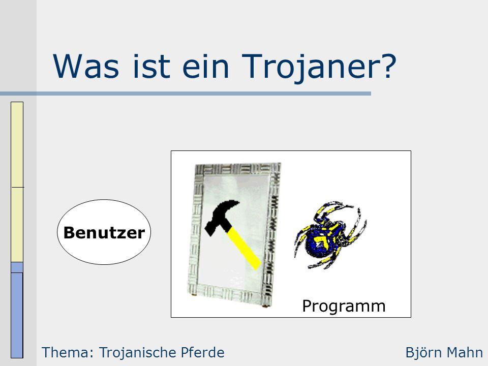 Was ist ein Trojaner? Benutzer Programm Thema: Trojanische PferdeBjörn Mahn