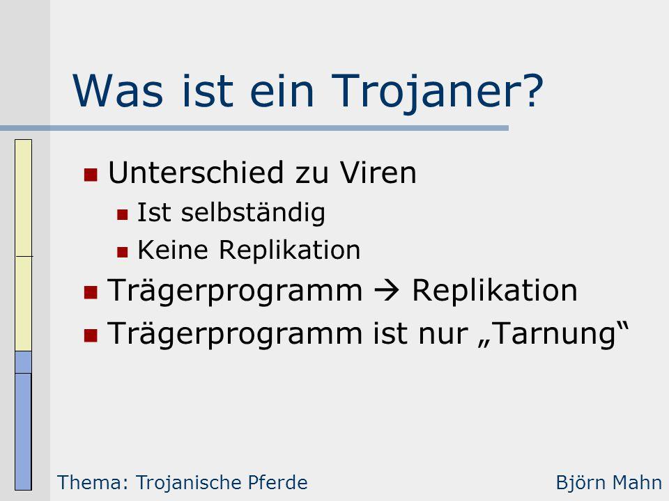 """Was ist ein Trojaner? Unterschied zu Viren Ist selbständig Keine Replikation Trägerprogramm  Replikation Trägerprogramm ist nur """"Tarnung"""" Thema: Troj"""