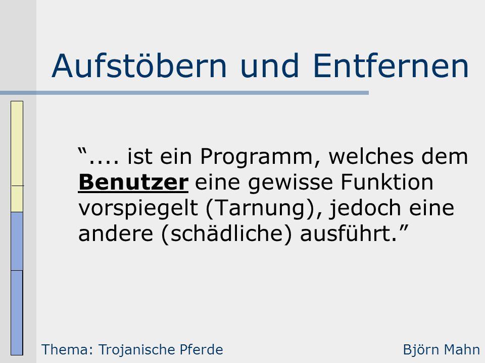 """Aufstöbern und Entfernen """".... ist ein Programm, welches dem Benutzer eine gewisse Funktion vorspiegelt (Tarnung), jedoch eine andere (schädliche) aus"""