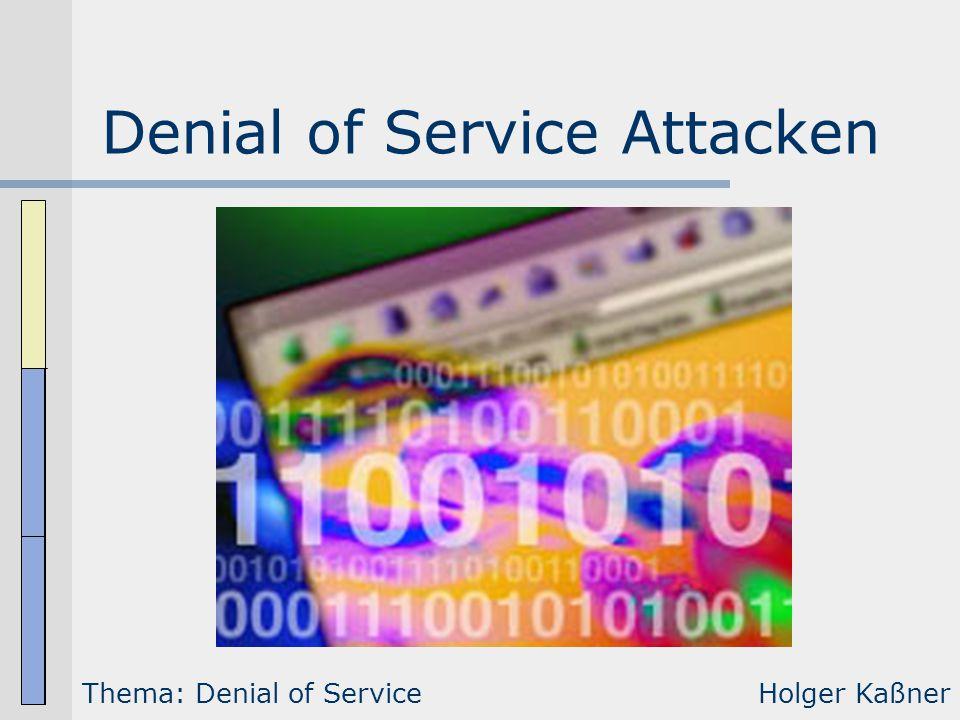 Denial of Service Attacken Thema: Denial of ServiceHolger Kaßner