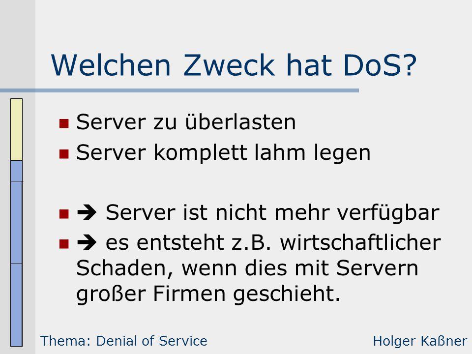 Welchen Zweck hat DoS? Server zu überlasten Server komplett lahm legen  Server ist nicht mehr verfügbar  es entsteht z.B. wirtschaftlicher Schaden,