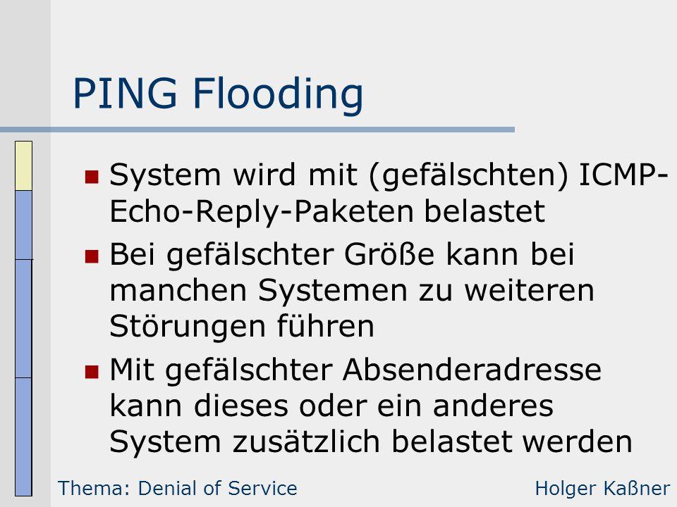 PING Flooding System wird mit (gefälschten) ICMP- Echo-Reply-Paketen belastet Bei gefälschter Größe kann bei manchen Systemen zu weiteren Störungen fü