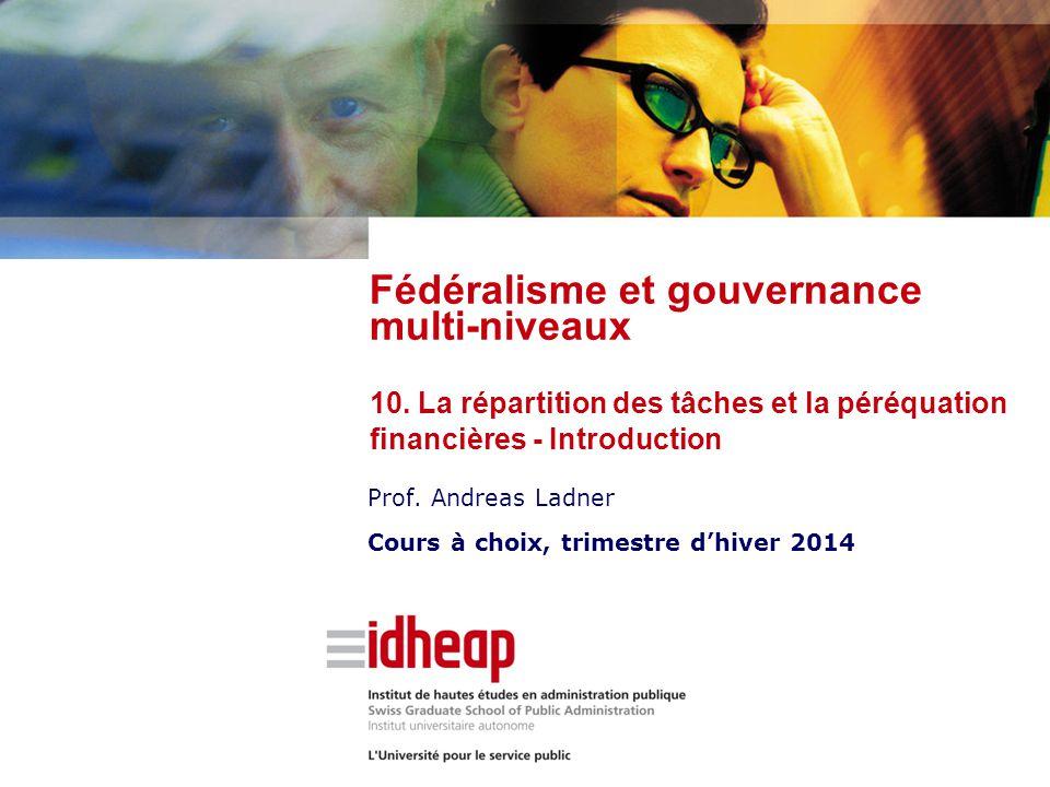 Prof. Andreas Ladner Cours à choix, trimestre d'hiver 2014 Fédéralisme et gouvernance multi-niveaux 10. La répartition des tâches et la péréquation fi