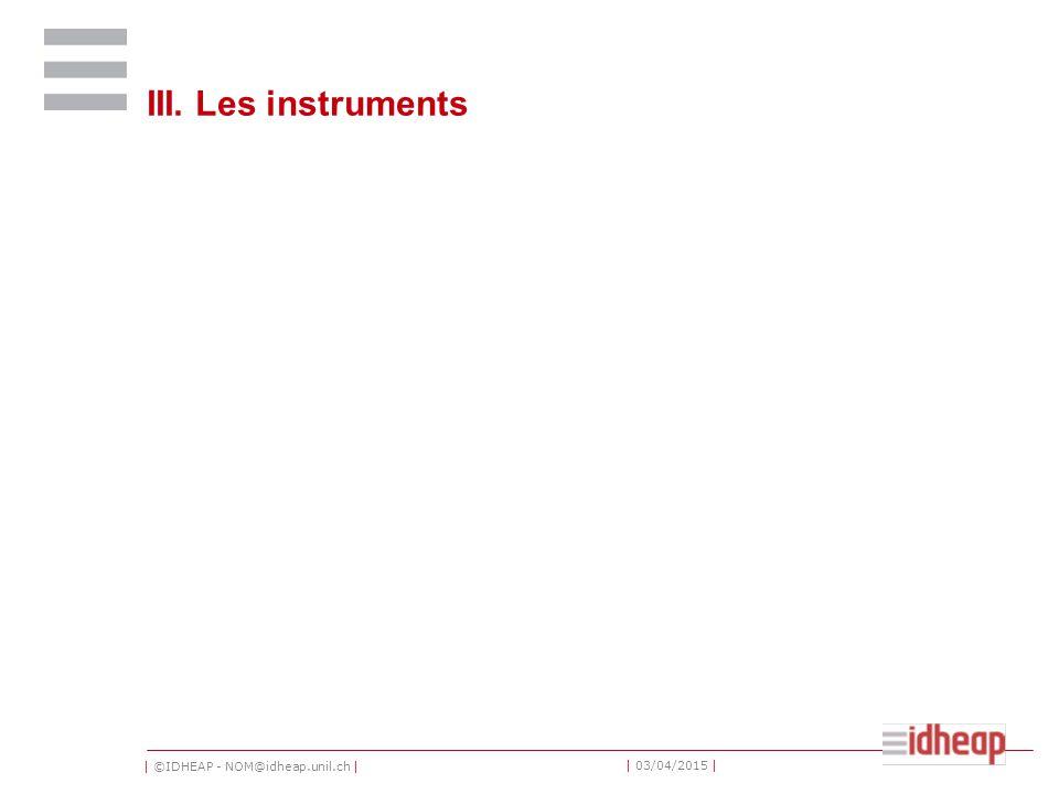| ©IDHEAP - NOM@idheap.unil.ch | | 03/04/2015 | III. Les instruments