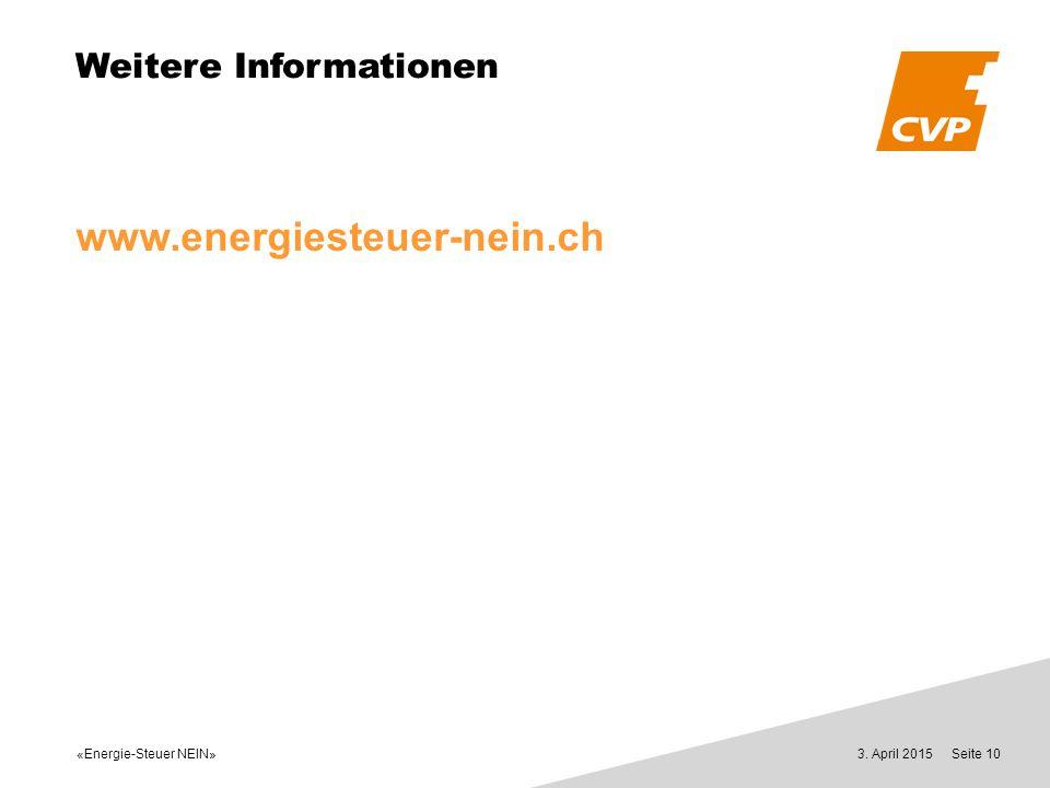 «Energie-Steuer NEIN» 3. April 2015Seite 10 Weitere Informationen www.energiesteuer-nein.ch