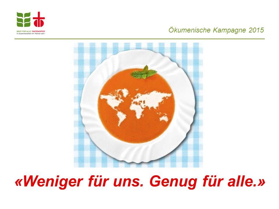 Ökumenische Kampagne 2015 Weniger für uns.