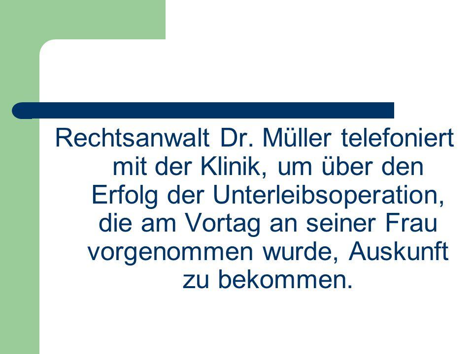 Rechtsanwalt Dr. Müller telefoniert mit der Klinik, um über den Erfolg der Unterleibsoperation, die am Vortag an seiner Frau vorgenommen wurde, Auskun