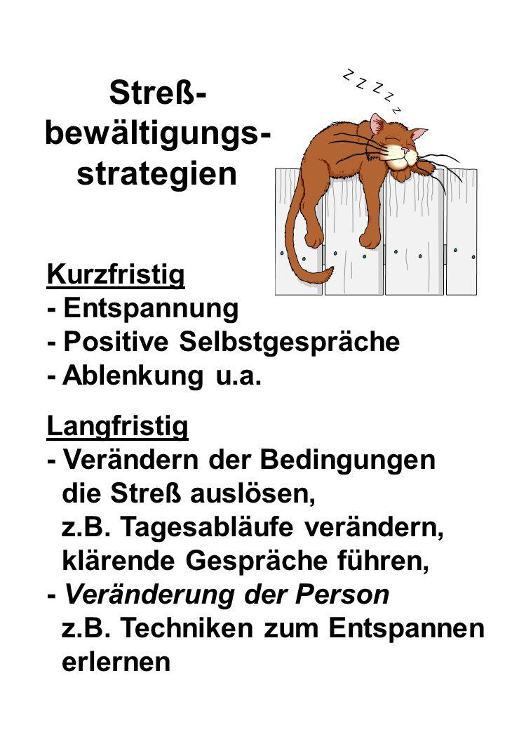 Kurzfristig - Entspannung - Positive Selbstgespräche - Ablenkung u.a. Langfristig - Verändern der Bedingungen die Streß auslösen, z.B. Tagesabläufe ve
