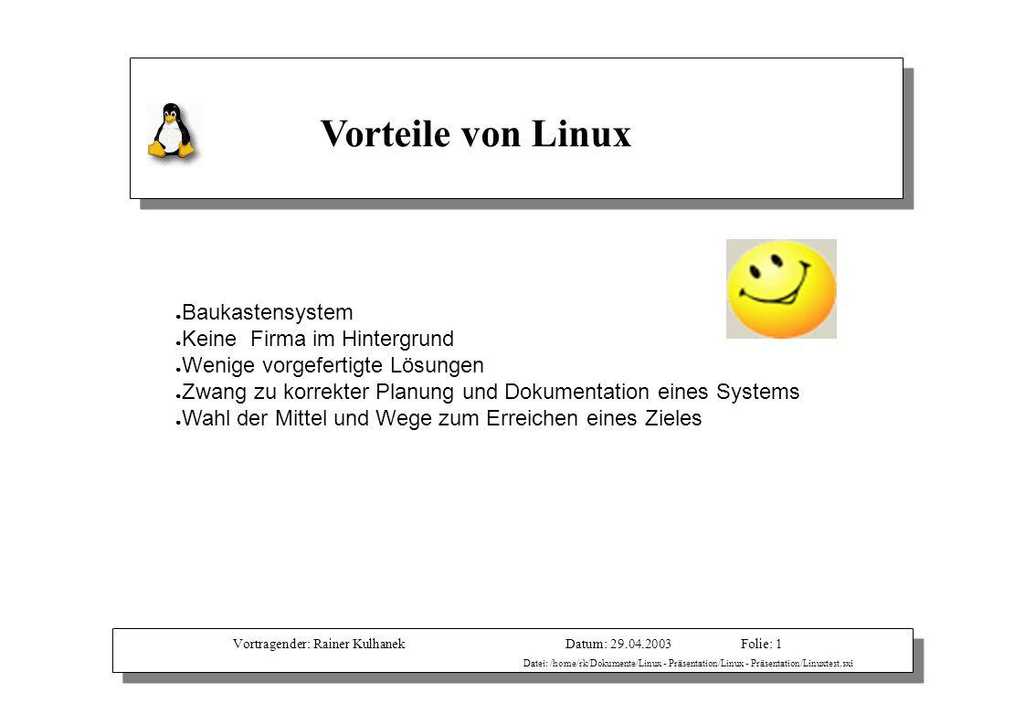Vortragender: Rainer KulhanekDatum: 29.04.2003 Datei: /home/rk/Dokumente/Linux - Präsentation/Linux - Präsentation/Linuxtest.sxi Folie: 1 Vorteile von
