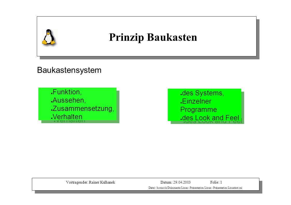 Vortragender: Rainer KulhanekDatum: 29.04.2003 Datei: /home/rk/Dokumente/Linux - Präsentation/Linux - Präsentation/Linuxtest.sxi Folie: 1 Baukastensys