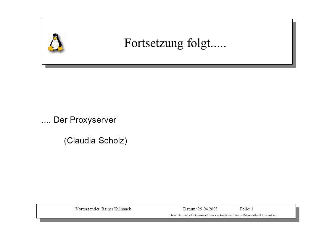 Vortragender: Rainer KulhanekDatum: 29.04.2003 Datei: /home/rk/Dokumente/Linux - Präsentation/Linux - Präsentation/Linuxtest.sxi Folie: 1 Fortsetzung