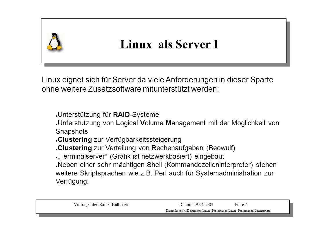Vortragender: Rainer KulhanekDatum: 29.04.2003 Datei: /home/rk/Dokumente/Linux - Präsentation/Linux - Präsentation/Linuxtest.sxi Folie: 1 Linux als Se