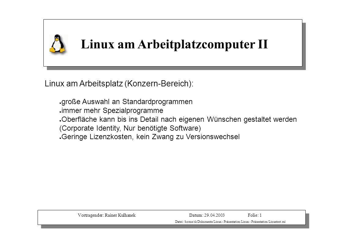 Vortragender: Rainer KulhanekDatum: 29.04.2003 Datei: /home/rk/Dokumente/Linux - Präsentation/Linux - Präsentation/Linuxtest.sxi Folie: 1 Linux am Arb