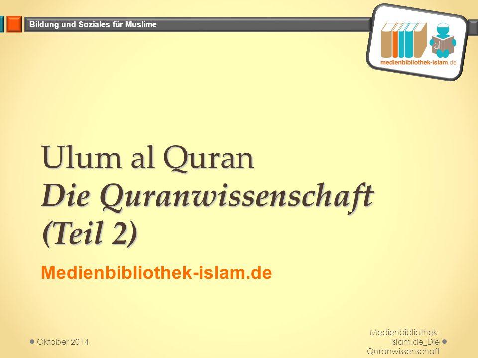 Bildung und Soziales für Muslime Ulum al Quran Die Quranwissenschaft (Teil 2) Medienbibliothek-islam.de Medienbibliothek- islam.de_Die Quranwissenschaft Oktober 2014