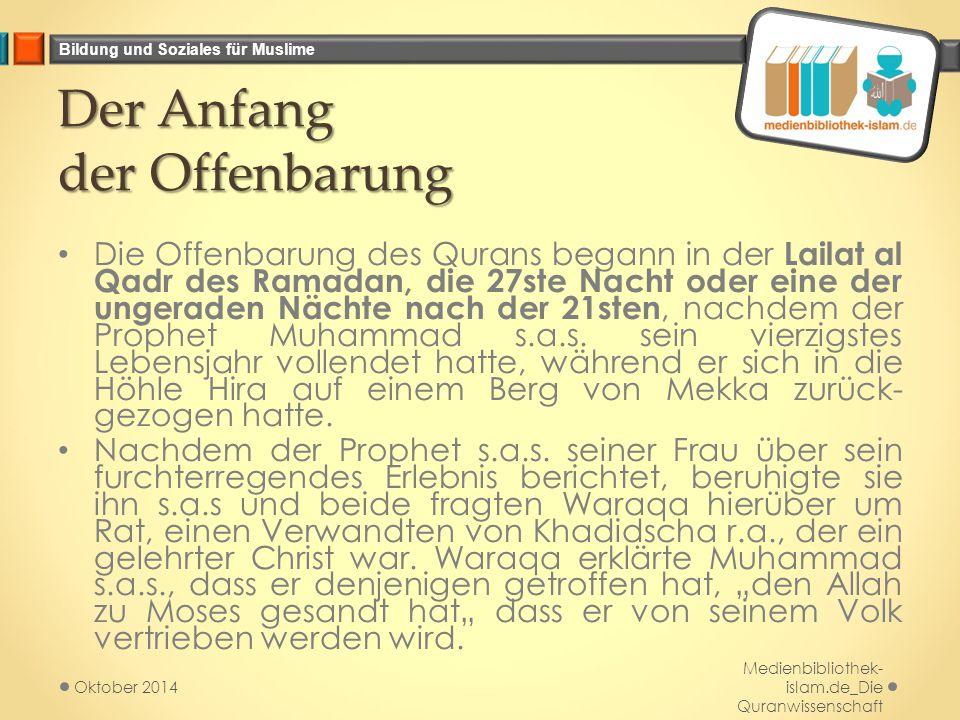Bildung und Soziales für Muslime Der Anfang der Offenbarung Die Offenbarung des Qurans begann in der Lailat al Qadr des Ramadan, die 27ste Nacht oder eine der ungeraden Nächte nach der 21sten, nachdem der Prophet Muhammad s.a.s.