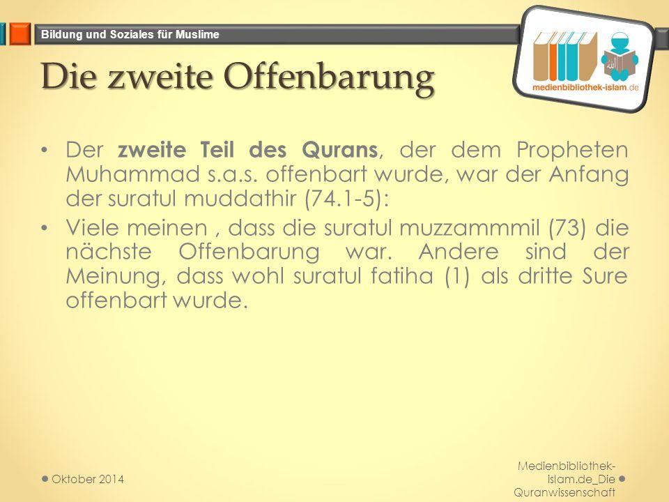 Bildung und Soziales für Muslime Die zweite Offenbarung Die zweite Offenbarung Der zweite Teil des Qurans, der dem Propheten Muhammad s.a.s.