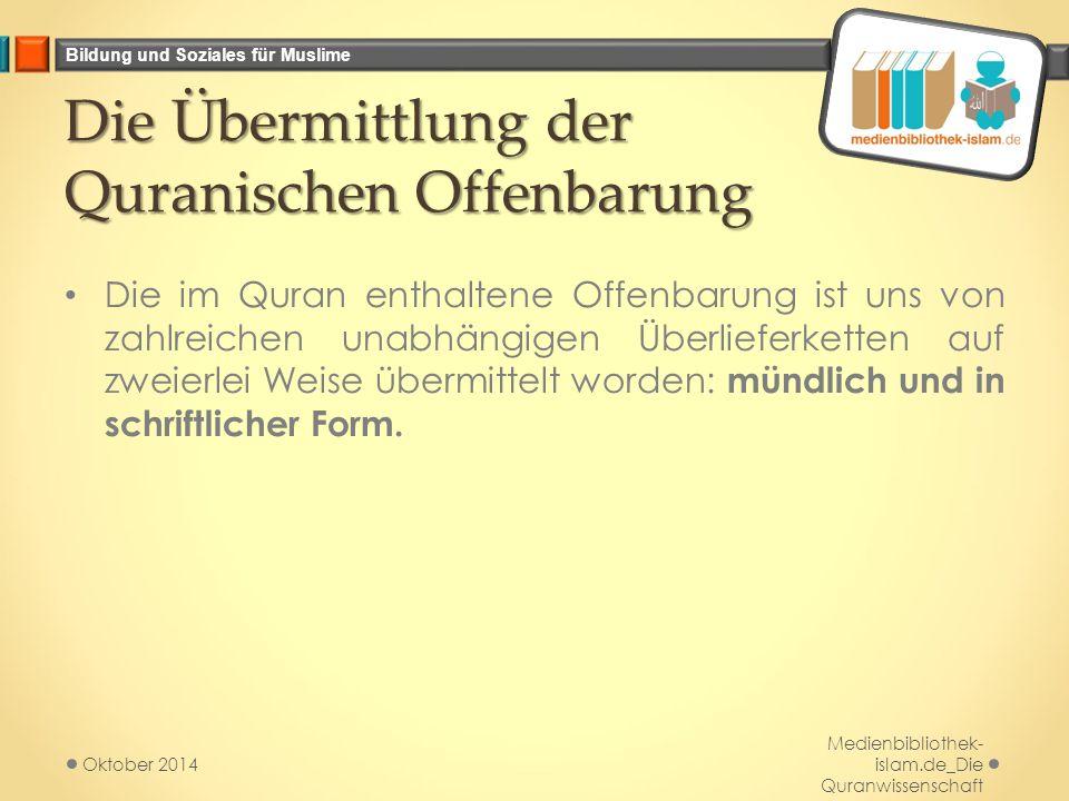 Bildung und Soziales für Muslime Die Übermittlung der Quranischen Offenbarung Die im Quran enthaltene Offenbarung ist uns von zahlreichen unabhängigen Überlieferketten auf zweierlei Weise übermittelt worden: mündlich und in schriftlicher Form.