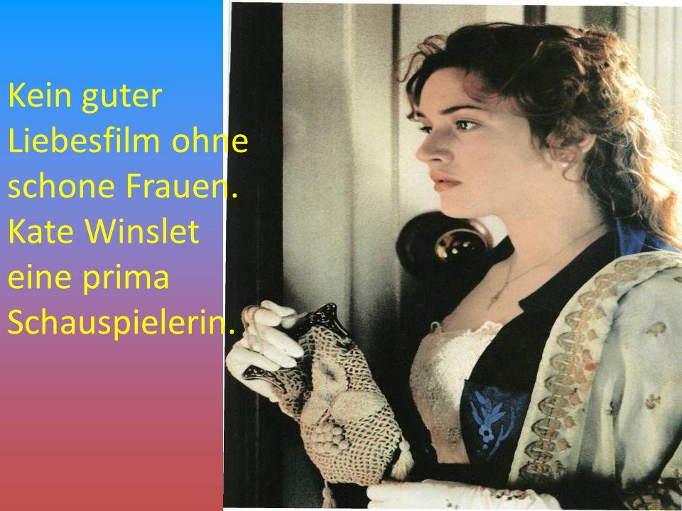Kein guter Liebesfilm ohne schone Frauen. Kate Winslet eine prima Schauspielerin.