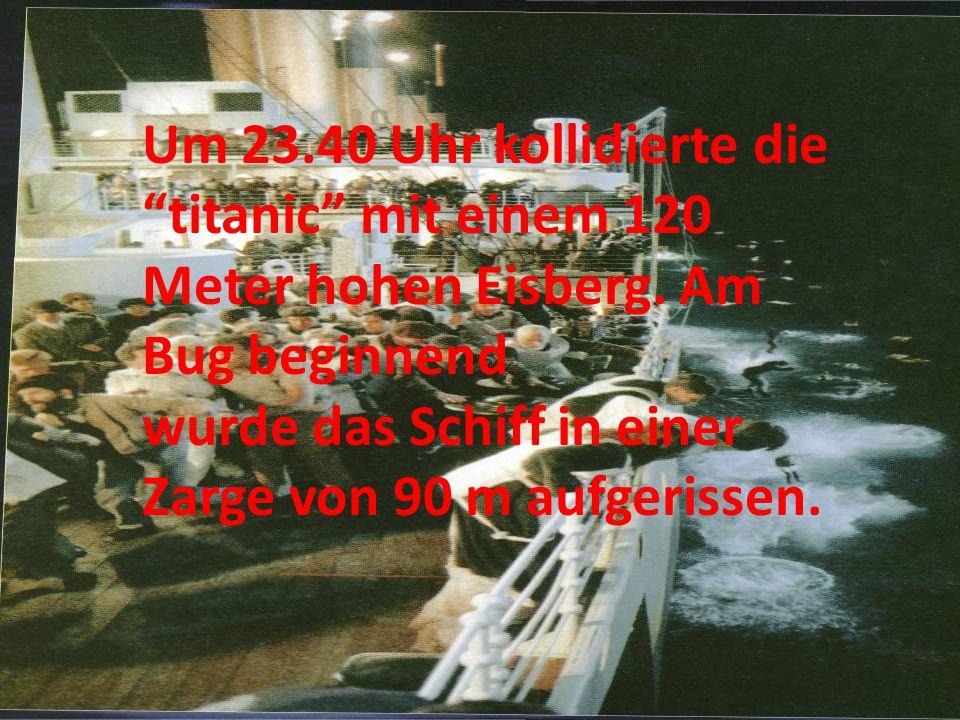 """Um 23.40 Uhr kollidierte die """"titanic"""" mit einem 120 Meter hohen Eisberg. Am Bug beginnend wurde das Schiff in einer Zarge von 90 m aufgerissen."""