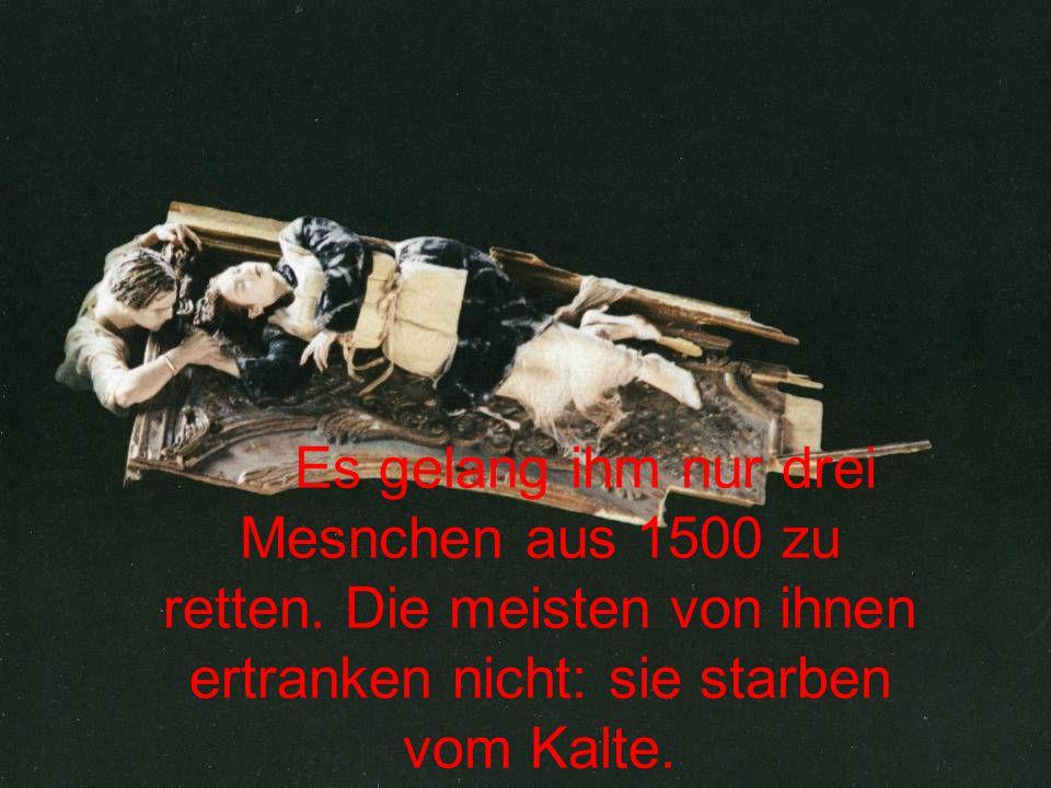 Es gelang ihm nur drei Mesnchen aus 1500 zu retten. Die meisten von ihnen ertranken nicht: sie starben vom Kalte.