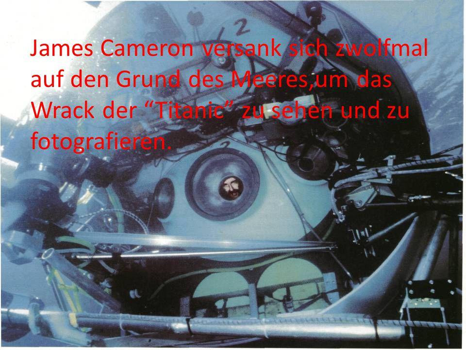 """James Cameron versank sich zwolfmal auf den Grund des Meeres,um das Wrack der """"Titanic"""" zu sehen und zu fotografieren."""