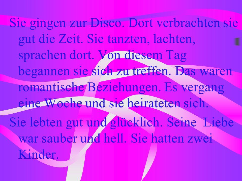 Sie gingen zur Disco. Dort verbrachten sie gut die Zeit. Sie tanzten, lachten, sprachen dort. Von diesem Tag begannen sie sich zu treffen. Das waren r