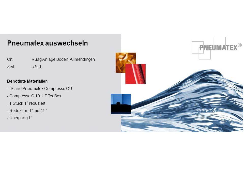 Pneumatex auswechseln Ort:Ruag Anlage Boden, Allmendingen Zeit:5 Std. Benötigte Materialien - Stand Pneumatex Compresso CU - Compresso C 10.1 F TecBox