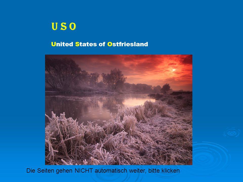 U S O United States of Ostfriesland Die Seiten gehen NICHT automatisch weiter, bitte klicken