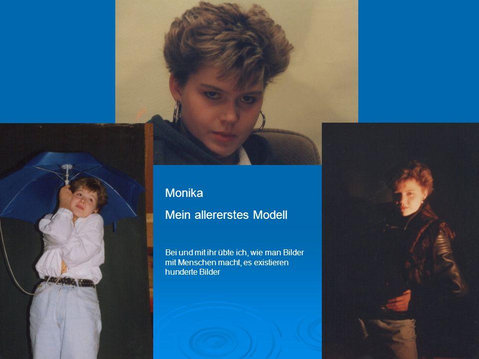 Monika Mein allererstes Modell Bei und mit ihr übte ich, wie man Bilder mit Menschen macht, es existieren hunderte Bilder