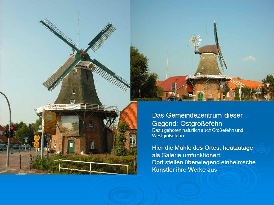 Das Gemeindezentrum dieser Gegend: Ostgroßefehn Dazu gehören natürlich auch Großefehn und Westgroßefehn Hier die Mühle des Ortes, heutzutage als Galerie umfunktionert.