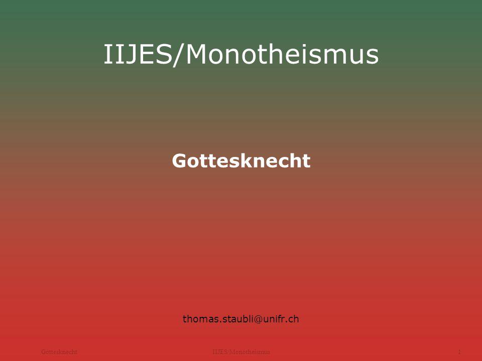 GottesknechtIIJES/Monotheismus1 IIJES/Monotheismus Gottesknecht thomas.staubli@unifr.ch